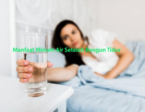 Manfaat Minum Air Setelah Bangun Tidur